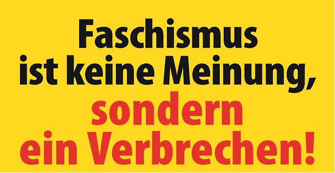 Faschismus ist keine Meinung, sondern ein Verbrechen